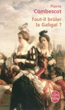 Faut-il brûler la Galigaï ? - PierreCombescot
