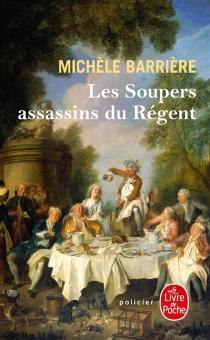 Les soupers assassins du Régent : roman noir et gastronomique - MichèleBarrière