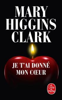 Je t'ai donné mon coeur - Mary HigginsClark