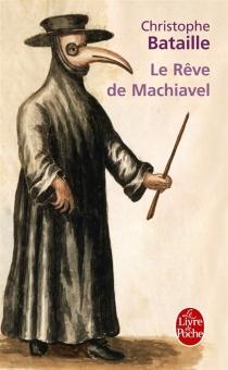 Le rêve de Machiavel - ChristopheBataille