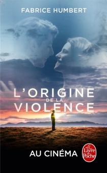 L'origine de la violence - FabriceHumbert