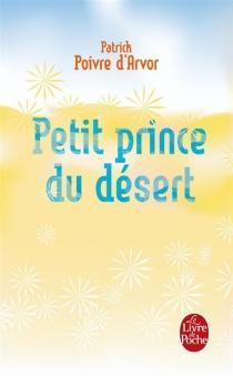 Petit prince du désert - PatrickPoivre d'Arvor