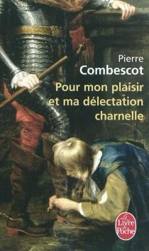 Pour mon plaisir et ma délectation charnelle - PierreCombescot