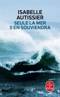 Seule la mer s'en souviendra - IsabelleAutissier