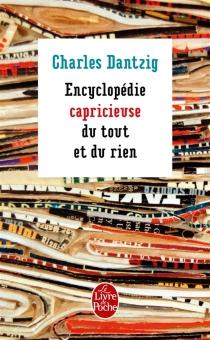 Encyclopédie capricieuse du tout et du rien - CharlesDantzig