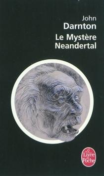 Le mystère Neandertal - JohnDarnton