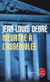 Meurtre à l'Assemblée - Jean-LouisDebré