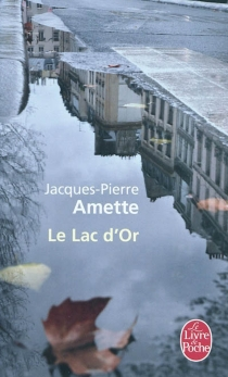 Le lac d'or - Jacques-Pierre Amette