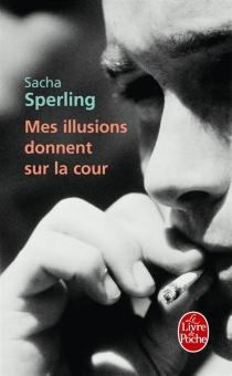 Mes illusions donnent sur la cour - SachaSperling