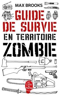 Guide de survie en territoire zombie : ce livre peut vous sauver la vie - MaxBrooks