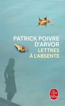 Lettres à l'absente - PatrickPoivre d'Arvor