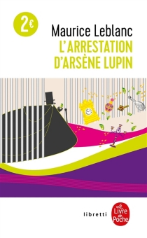 L'arrestation d'Arsène Lupin| Suivi de Arsène Lupin en prison| Suivi de L'évasion d'Arsène Lupin - MauriceLeblanc