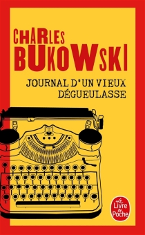 Journal d'un vieux dégueulasse - CharlesBukowski