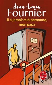 Il a jamais tué personne, mon papa - Jean-LouisFournier