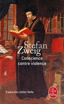 Conscience contre violence ou Castellion contre Calvin - StefanZweig