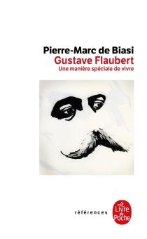 Gustave Flaubert : une manière spéciale de vivre - Pierre-Marc deBiasi
