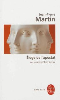 Eloge de l'apostat ou La réinvention de soi - Jean-PierreMartin