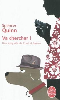 Va chercher ! : une enquête de Chet et Bernie - SpencerQuinn