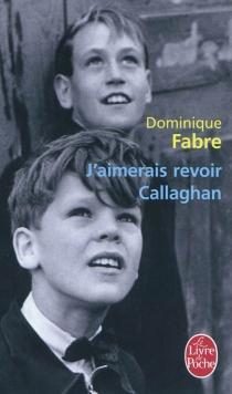 J'aimerais revoir Callaghan - DominiqueFabre