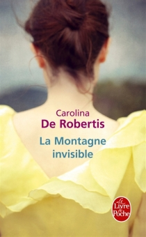 La montagne invisible - Carolina De Robertis