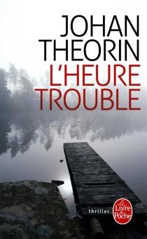 L'heure trouble - JohanTheorin