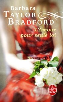 L'amour pour seule loi - Barbara TaylorBradford