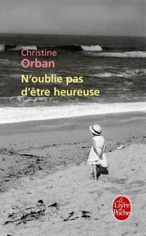 N'oublie pas d'être heureuse - ChristineOrban