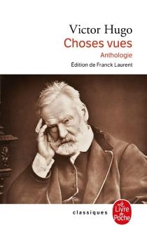 Choses vues : anthologie - VictorHugo