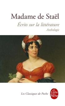 Ecrits sur la littérature : anthologie - Germaine deStaël-Holstein