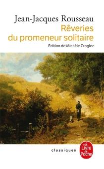 Rêveries du promeneur solitaire - Jean-JacquesRousseau