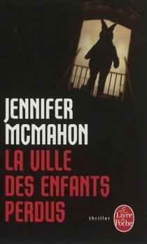 La ville des enfants perdus - JenniferMcMahon