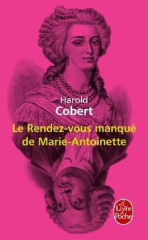 Le rendez-vous manqué de Marie-Antoinette - HaroldCobert