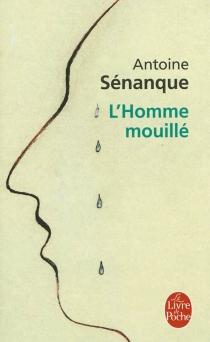 L'homme mouillé - AntoineSénanque