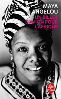 Un billet d'avion pour l'Afrique : mémoires - MayaAngelou