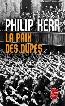 La paix des dupes : un roman dans la Deuxième Guerre mondiale - PhilipKerr