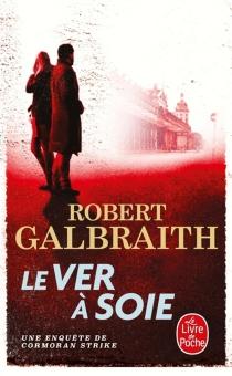 Le ver à soie : une enquête de Cormoran Strike - RobertGalbraith
