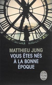 Vous êtes nés à la bonne époque - MatthieuJung