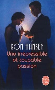 Une irrépressible et coupable passion - RonHansen