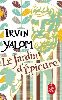 Le jardin d'Epicure : regarder le soleil en face - Irvin D.Yalom