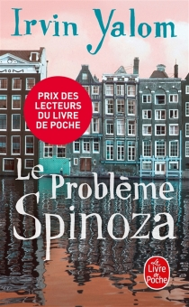 Le problème Spinoza - Irvin D.Yalom