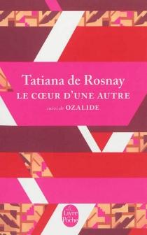 Le coeur d'une autre| Suivi de Ozalide - Tatiana deRosnay