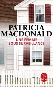 Une femme sous surveillance - Patricia J.MacDonald