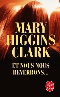 Et nous nous reverrons... - Mary HigginsClark