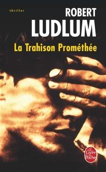 La trahison Prométhée - RobertLudlum