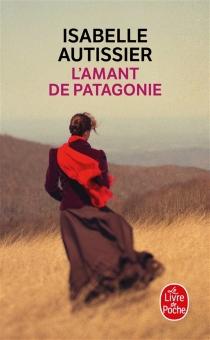 L'amant de Patagonie - IsabelleAutissier