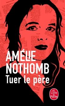 Tuer le père - AmélieNothomb