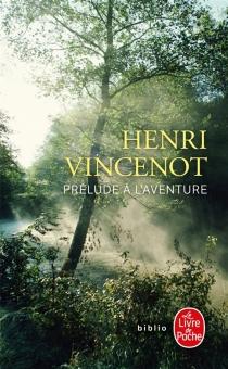 Prélude à l'aventure : récit inédit (1941) - HenriVincenot