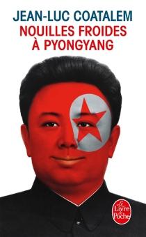 Nouilles froides à Pyongyang : récit de voyage - Jean-LucCoatalem