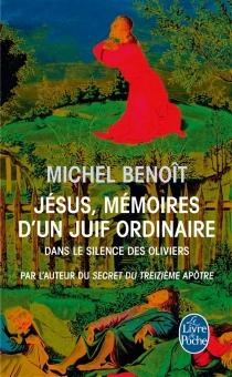 Jésus, mémoires d'un Juif ordinaire : dans le silence des oliviers - MichelBenoît