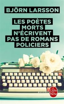 Les poètes morts n'écrivent pas de romans policiers - BjörnLarsson